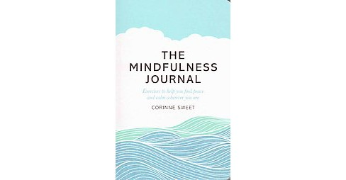 Mindfulness Journal : Exercises to Help You Find Peace and Calm Wherever You Are (Paperback) (Corinne - image 1 of 1