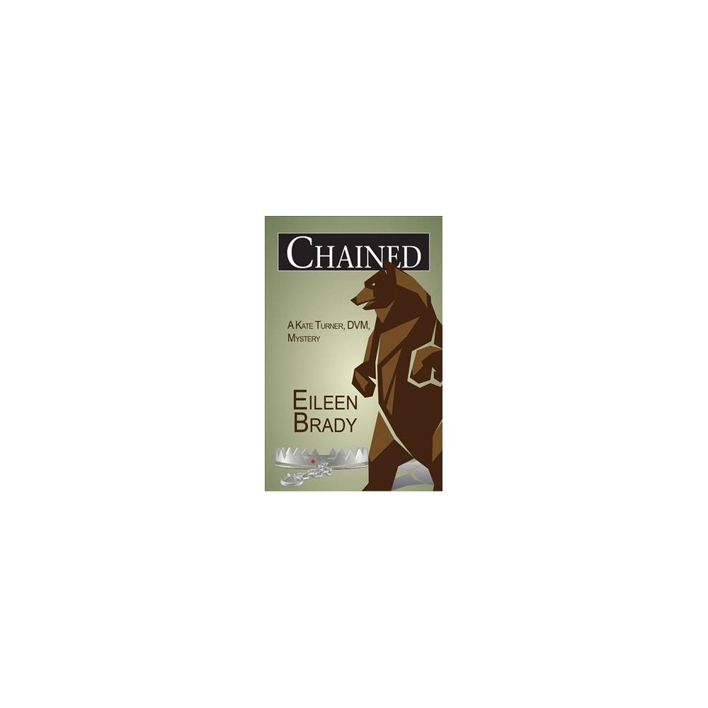 Chained - (Kate Turner, D.V.M., Mysteries) by Eileen Brady (Paperback)