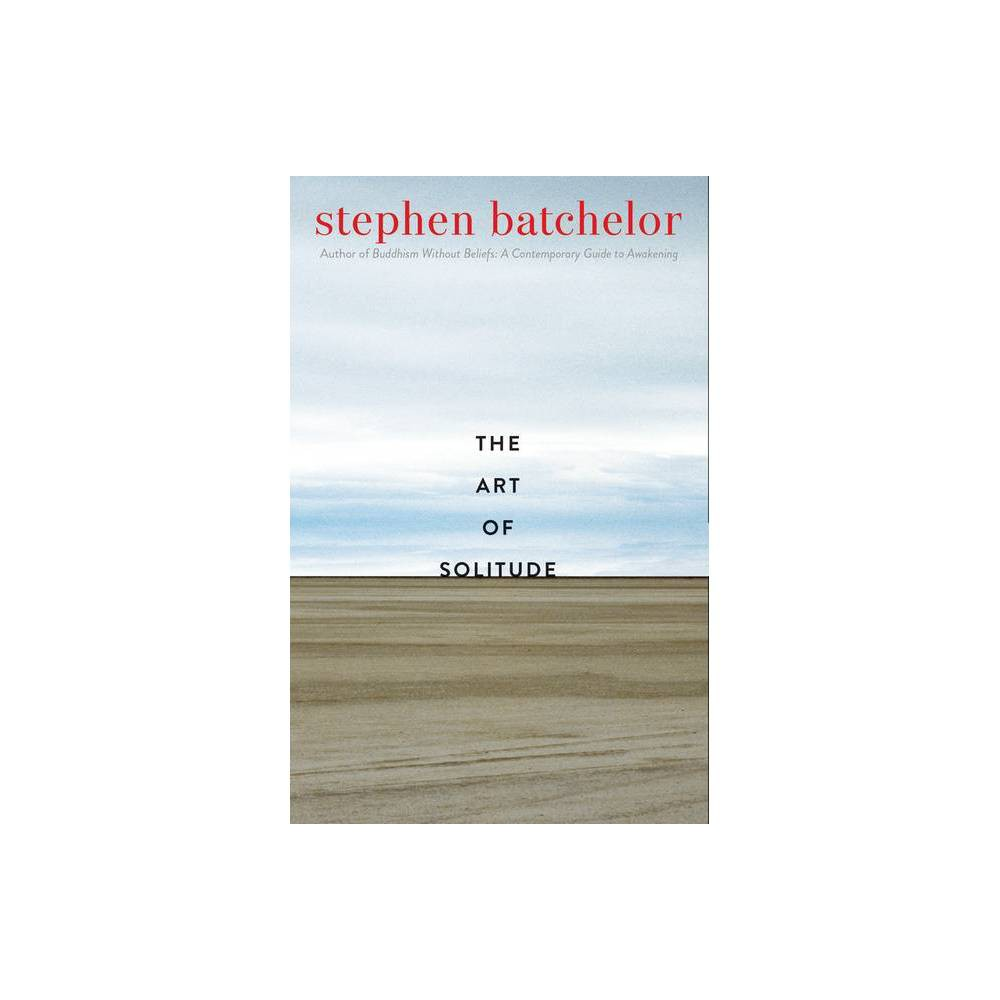 The Art Of Solitude By Stephen Batchelor Hardcover