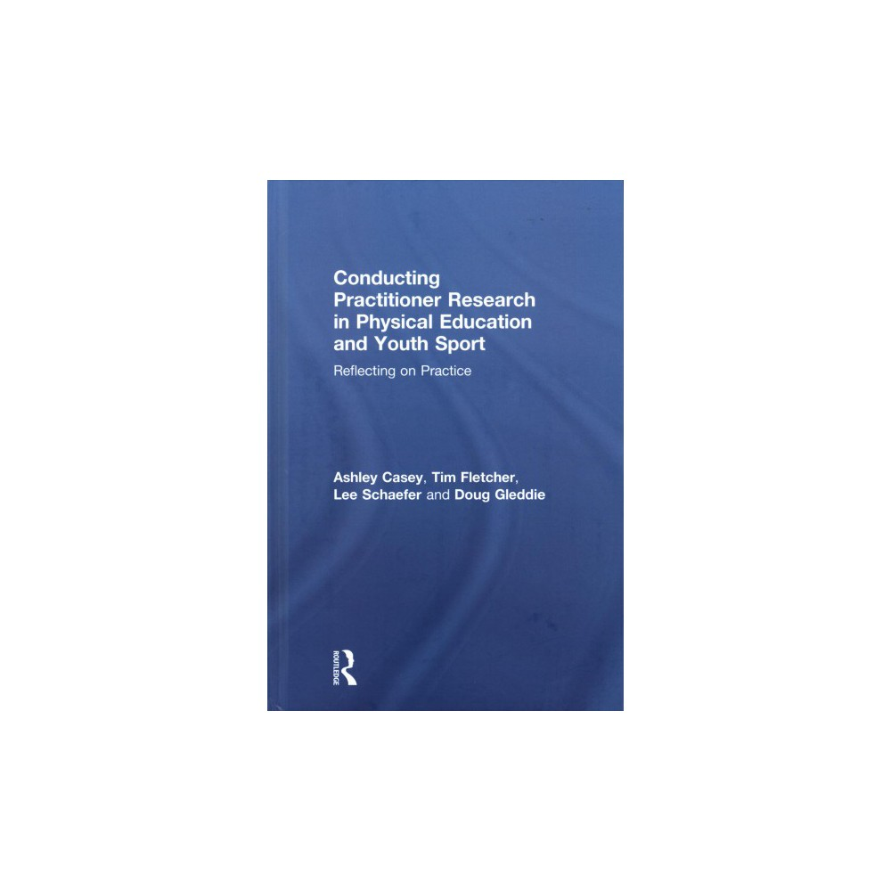 Conducting Practitioner Research in Physical Education and Youth Sport : Reflecting on Practice
