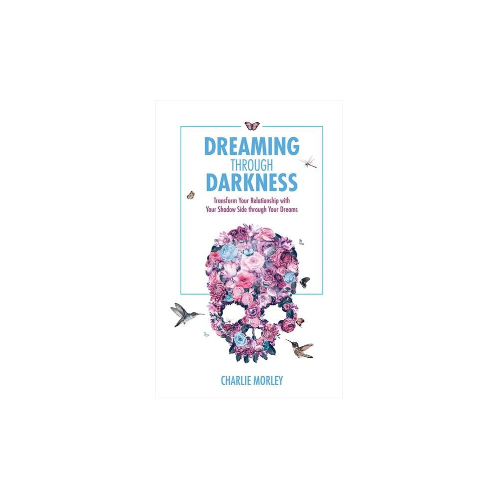 Dreaming Through Darkness : Shine Light into the Shadow to Live the Life of Your Dreams (Paperback)