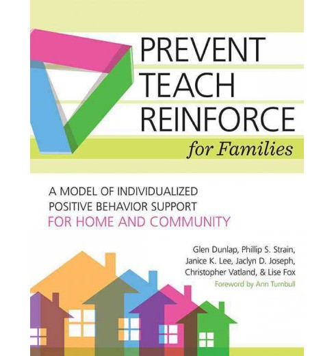 Prevent-Teach-Reinforce for Families : A Model of Individualized Positive Behavior Support for Home and - image 1 of 1