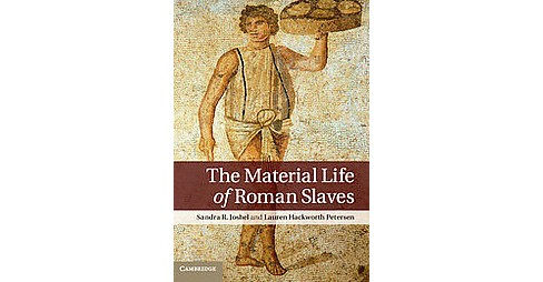 Material Life of Roman Slaves (Reprint) (Paperback) (Sandra R. Joshel & Lauren Hackworth Petersen) - image 1 of 1