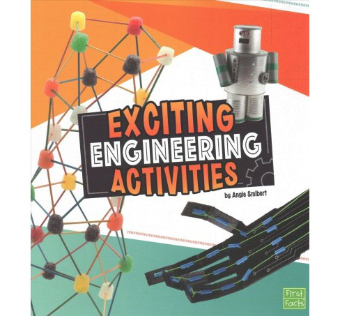 Exciting Engineering Activities -  (First Facts) by Angie Smibert (Paperback) - image 1 of 1