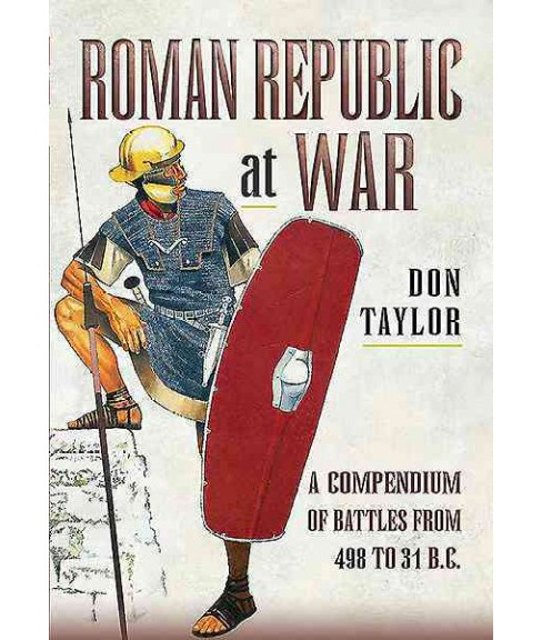 Roman Republic at War : A Compendium of Roman Battles from 502 to 31 Bc (Hardcover) (Don Taylor) - image 1 of 1