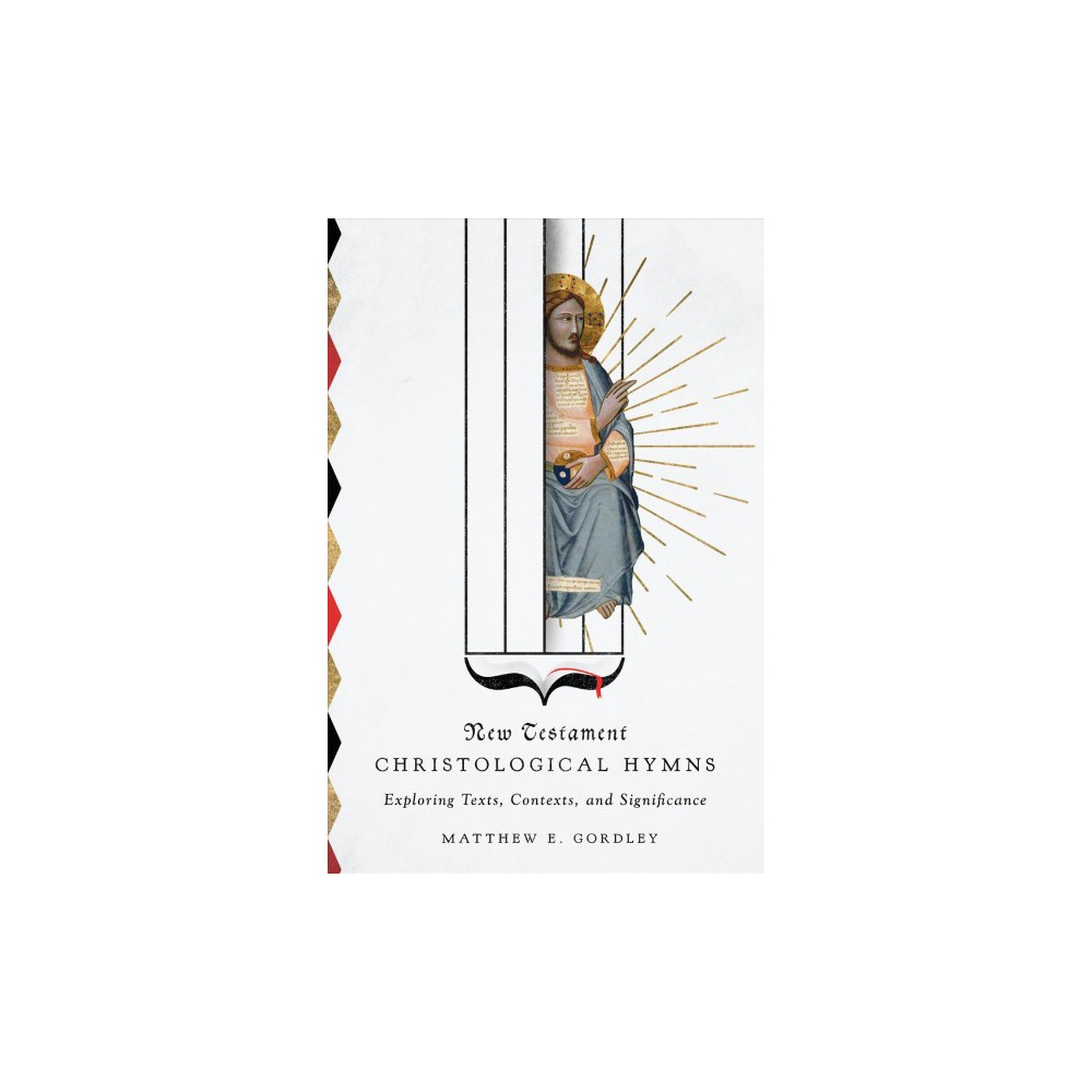 New Testament Christological Hymns : Exploring Texts, Contexts, and Significance - (Paperback)