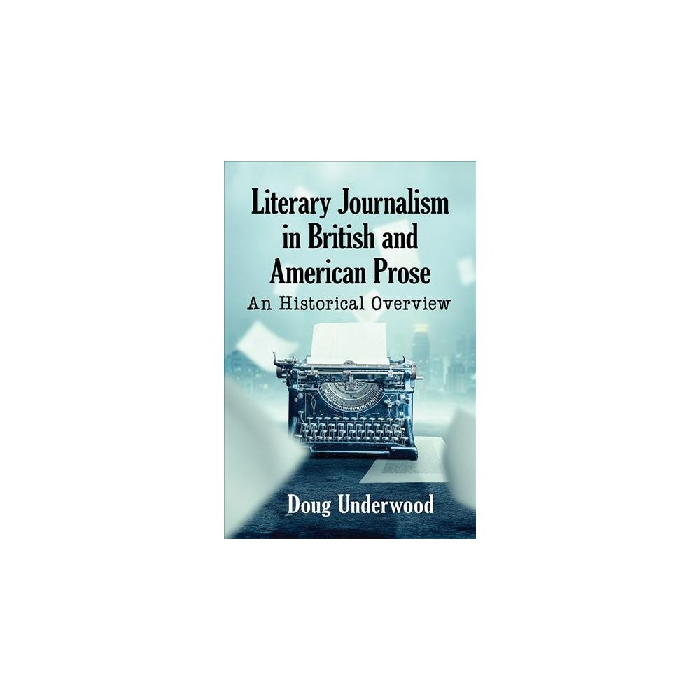 Literary Journalism in British and American Prose : An Historical Overview - (Paperback)
