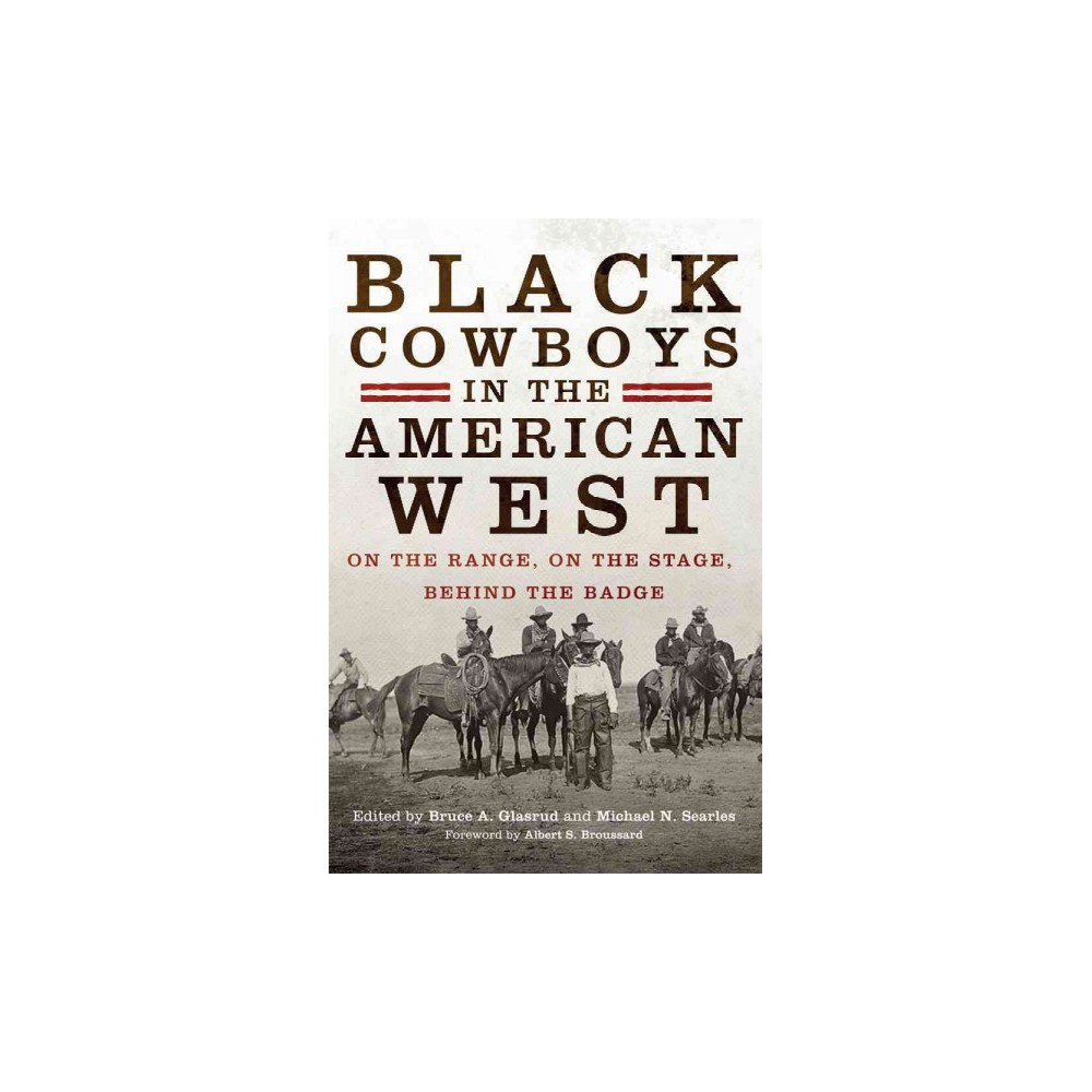 Black Cowboys in the American West : On the Range, on the Stage, Behind the Badge (Paperback)