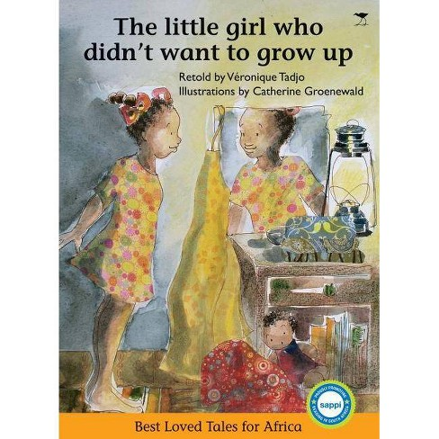 The Little Girl Who Didn't Want to Grow Up - (Best Loved Tales for Africa) (Paperback) - image 1 of 1
