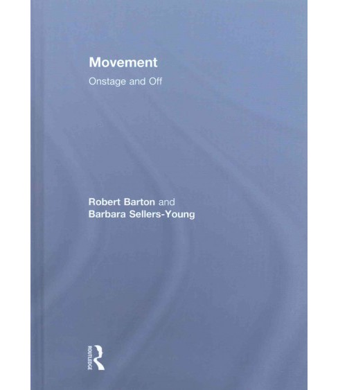 Movement : Onstage and Off (Hardcover) (Robert Barton & Barbara Sellers-Young) - image 1 of 1