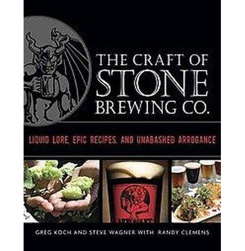 Craft of Stone Brewing Co. : Liquid Lore, Epic Recipes, and Unabashed Arrogance -  (Hardcover) - image 1 of 1