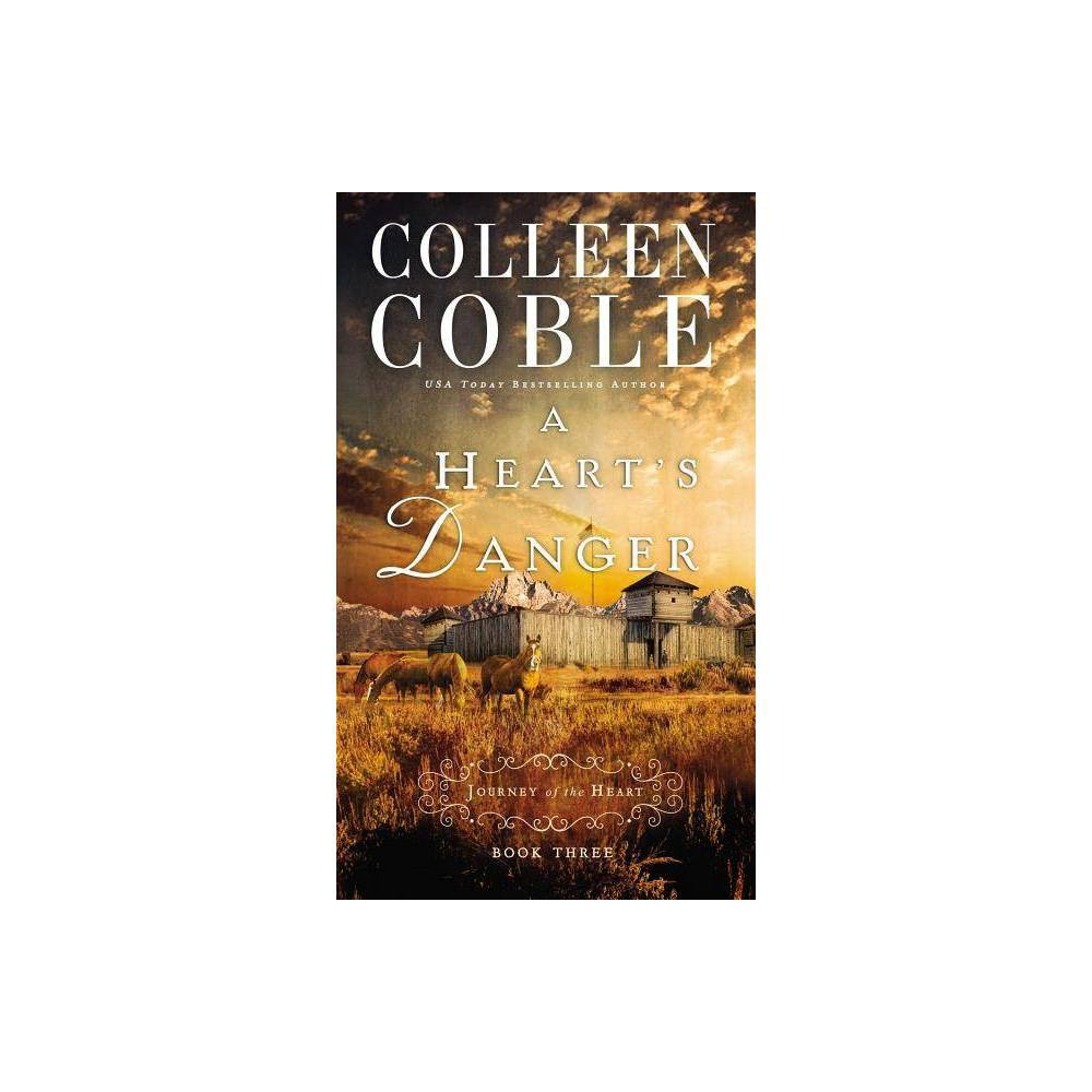 A Heart S Danger Journey Of The Heart By Colleen Coble Paperback