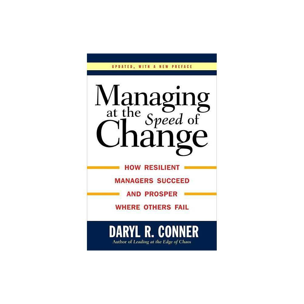 Managing at the Speed of Change - by Daryl R Conner (Hardcover) Finally, an indispensable source for anyone - from mid-level managers through top-level executives - who needs to implement business decisions on time and within budget. In today's ever-fluctuating world, it's not enough to recognize that you and the way you do business need to change. You must know how to make changes quickly, effectively, economically, and with as little political fallout as possible, or you are bound to fail. Everywhere today you hear the concern of those trying to adapt to the rapid flux created by an uncertain economy, ever-changing market demands, and the threat of international competition. Businesses worry that they can't keep up, and every day another corporation falls prey to the myth that the status quo still works. Daryl Conner, president and founder of the consulting firm Organizational Development Resources, Inc. (Odr), is the world's number one expert on change management. Odr, Inc., has served as  change doctor  for clients such as Georgia Pacific, Honeywell, Ibm, Levi Strauss, Mobil Oil, ATandT, Chase Manhattan, JCPenney, Pepsi-Cola Company, and numerous organizations and governments in Europe, Latin America, Asia, Australia, South Africa, and the former Soviet Union. Conner has taken his twenty years of change management experience and written a ground-breaking guide on resilient, successful change. His system focuses on how to change rather than what to change. Business people at all levels now face the major challenge of initiating company-wide reorganization plans, responding quickly to competition, establishing new products and markets, and adapting themselves smoothly to fluctuations in the economy. Conner's uniquely successful methods will teachtoday's managers to negotiate these transitions by teaching them what distinguishes resilient people from those who suffer future shock; why major change is difficult to assimilate; the key elements and the flow of events 
