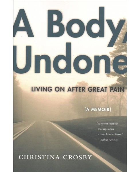 Body, Undone : Living on After Great Pain -  Reprint by Christina Crosby (Paperback) - image 1 of 1