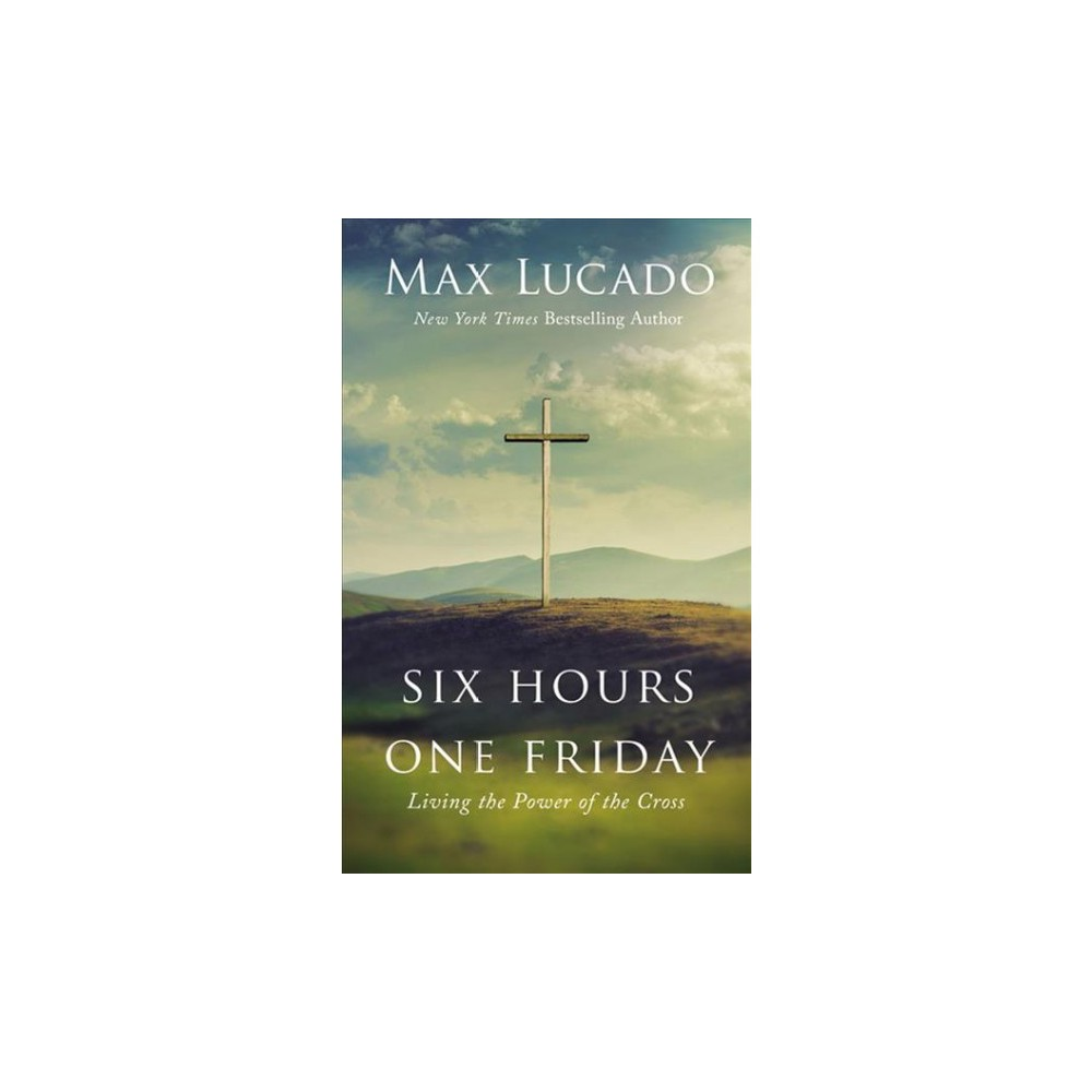 Six Hours One Friday : Living in the Power of the Cross - Una Exp by Max Lucado (CD/Spoken Word)