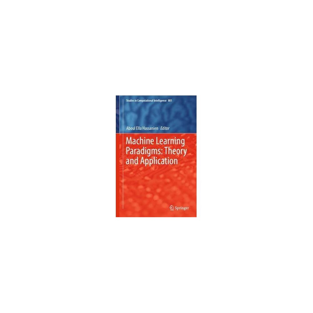 Machine Learning Paradigms : Theory and Application - (Hardcover)