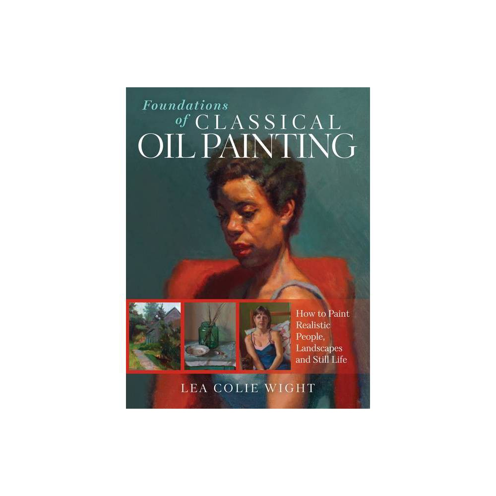 Foundations Of Classical Oil Painting By Lea Wight Paperback