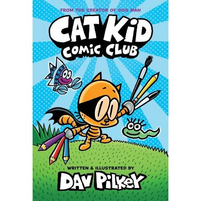 Cat Kid Comic Club - by Dav Pilkey (Hardcover)