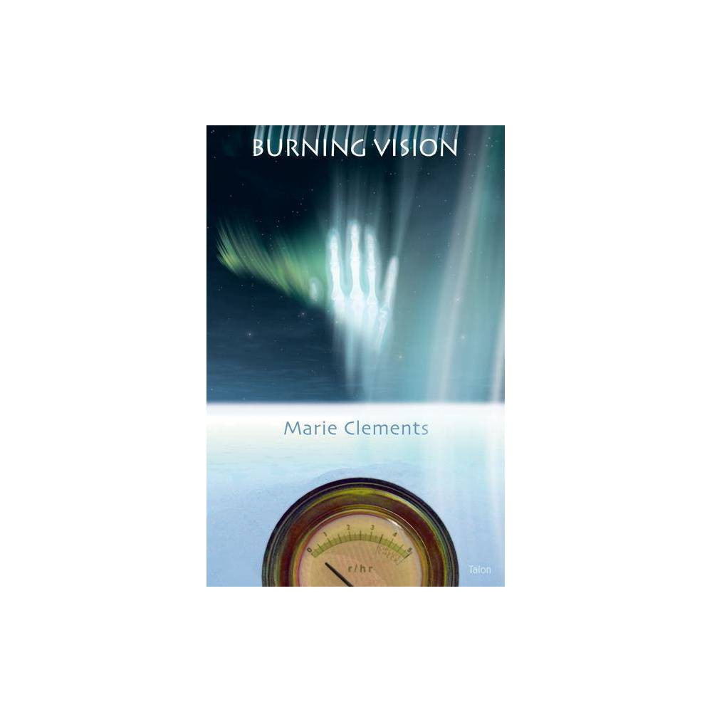 Burning Vision - 2 Edition by Marie Clements (Paperback)