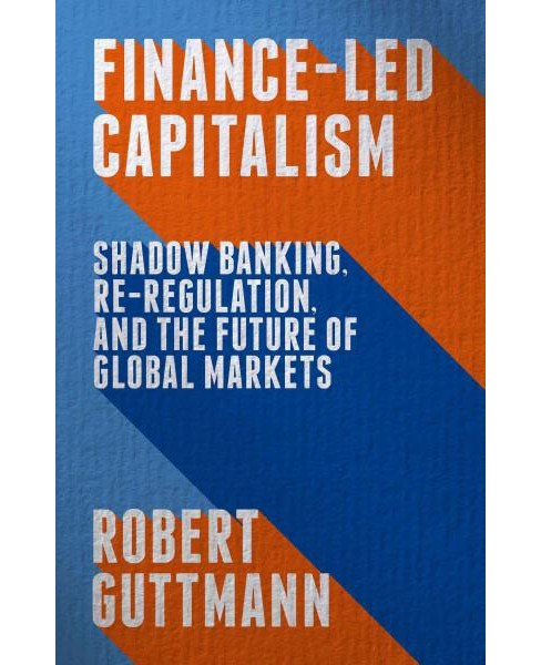 Finance-Led Capitalism : Shadow Banking, Re-Regulation, and the Future of Global Markets (Hardcover) - image 1 of 1