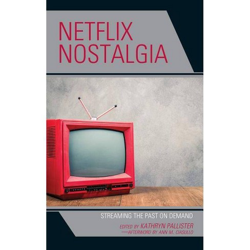 Netflix Nostalgia - (Remakes, Reboots, and Adaptations) (Hardcover) - image 1 of 1