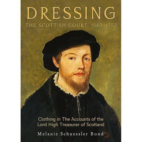 Dressing the Scottish Court, 1543-1553 - (Medieval and Renaissance Clothing and Textiles) (Hardcover) - image 1 of 1