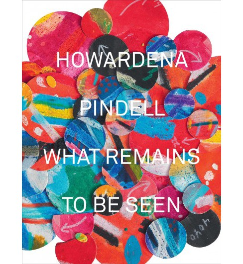 Howardena Pindell : What Remains to Be Seen -  by Naomi Beckwith & Valerie Cassel Oliver (Hardcover) - image 1 of 1