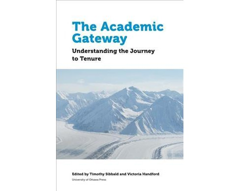 Academic Gateway : Understanding the Journey to Tenure (Paperback) (Timothy Sibbald & Victoria Handford) - image 1 of 1