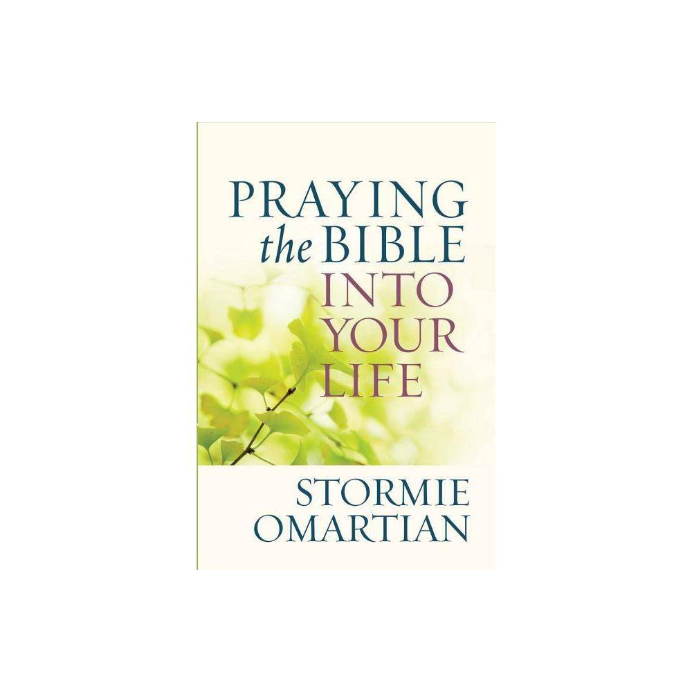 Praying The Bible Into Your Life By Stormie Omartian Paperback
