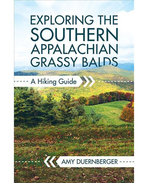 Exploring the Southern Appalachian Grassy Balds : A Hiking Guide (Paperback) (Amy Duernberger) - image 1 of 1