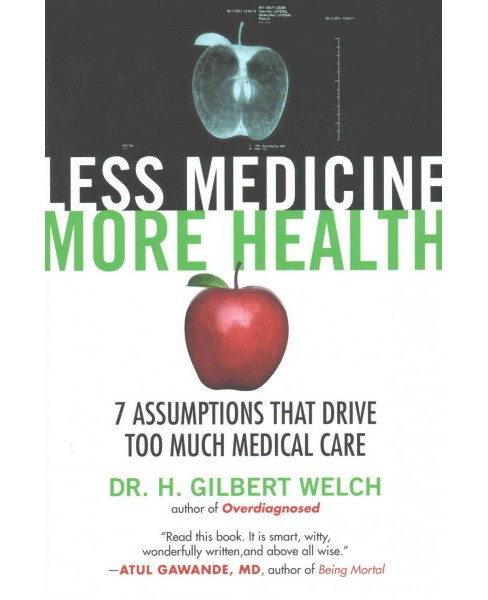 Less Medicine, More Health : 7 Assumptions That Drive Too Much Medical Care (Paperback) (Dr. H. Gilbert - image 1 of 1
