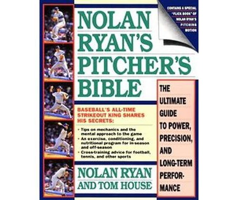 Nolan Ryan's Pitcher's Bible : The Ultimate Guide to Power, Precision, and Long-Term Performance - image 1 of 1