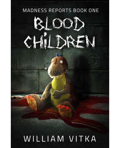 Blood Children -  (Madness Reports) by William Vitka (Paperback) - image 1 of 1
