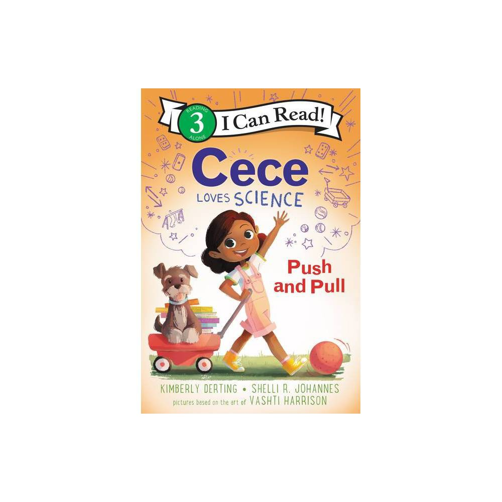 Cece Loves Science Push And Pull I Can Read Level 3 By Kimberly Derting 38 Shelli R Johannes Paperback