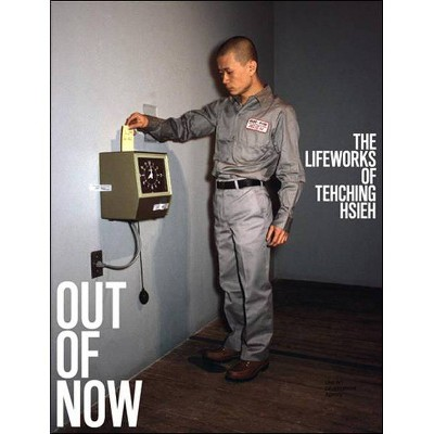 Out of Now, Updated Edition - (Mit Press) by  Adrian Heathfield & Tehching Hsieh (Paperback)
