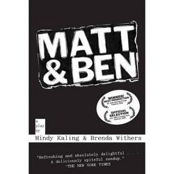Matt & Ben - by  Mindy Kaling & Brenda Withers (Paperback)