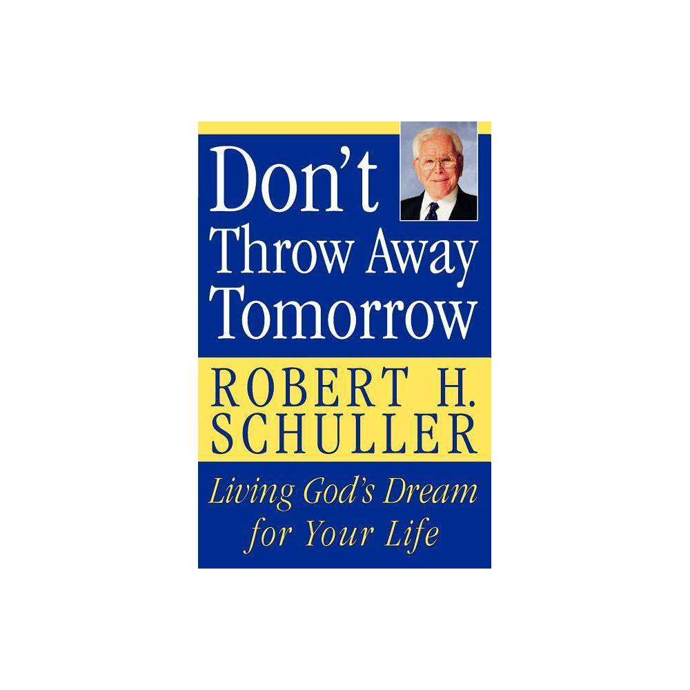 Don T Throw Away Tomorrow Annotated By Robert H Schuller Paperback