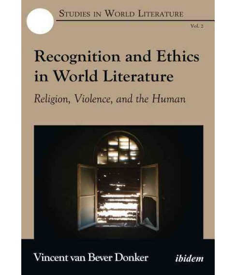 Recognition and Ethics in World Literature : Religion, Violence, and the Human (Paperback) (Vincent Van - image 1 of 1