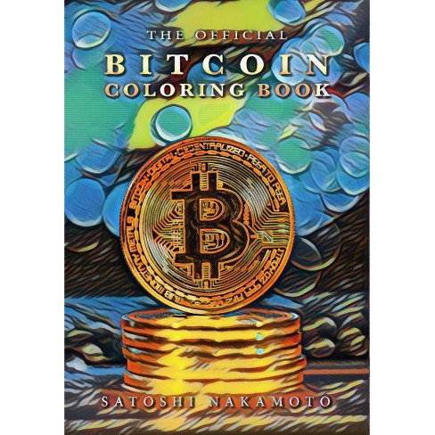 The Official Bitcoin Coloring Book - by Satoshi Nakamoto (Paperback)