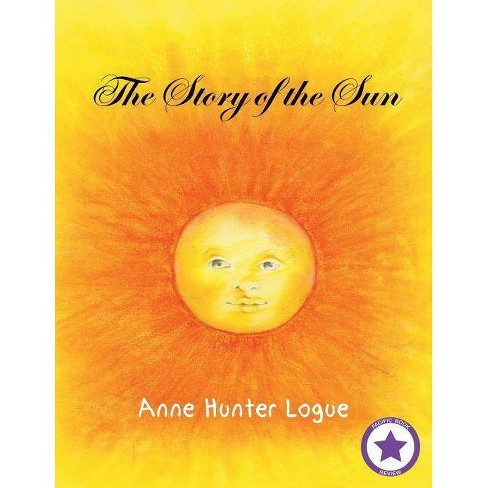 The Story of the Sun - by  Anne Hunter Logue (Paperback) - image 1 of 1