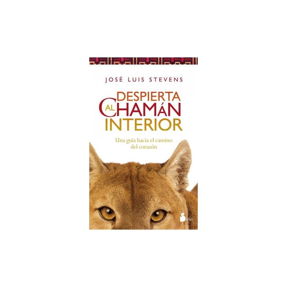 Despierta al chaman interior / Awaken the Inner Shaman : Una Guia Hcia El Camino Del Corazon (Paperback)