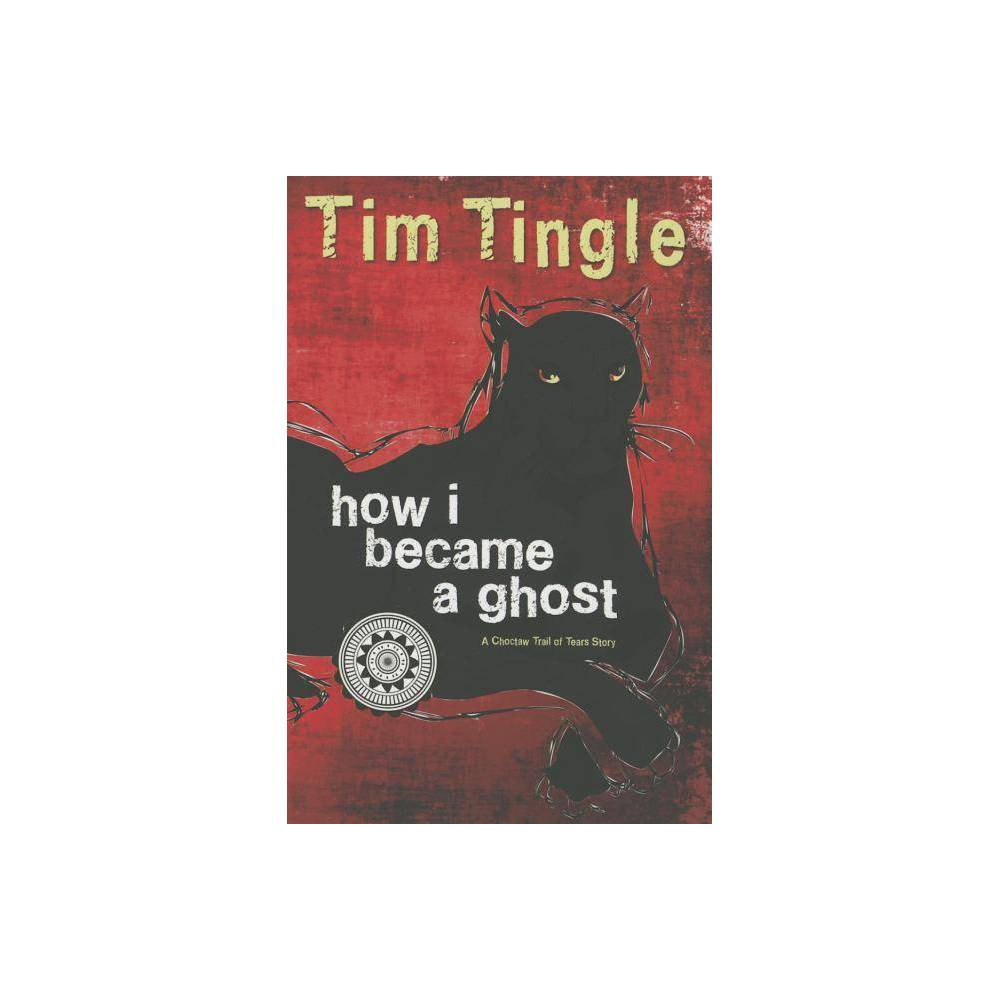 How I Became A Ghost By Tim Tingle Paperback