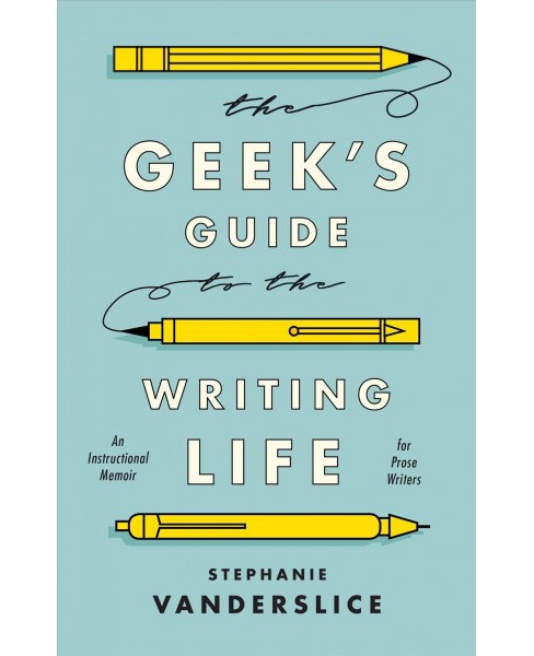 Geek's Guide to the Writing Life : An Instructional Memoir for Prose Writers -  (Hardcover) - image 1 of 1
