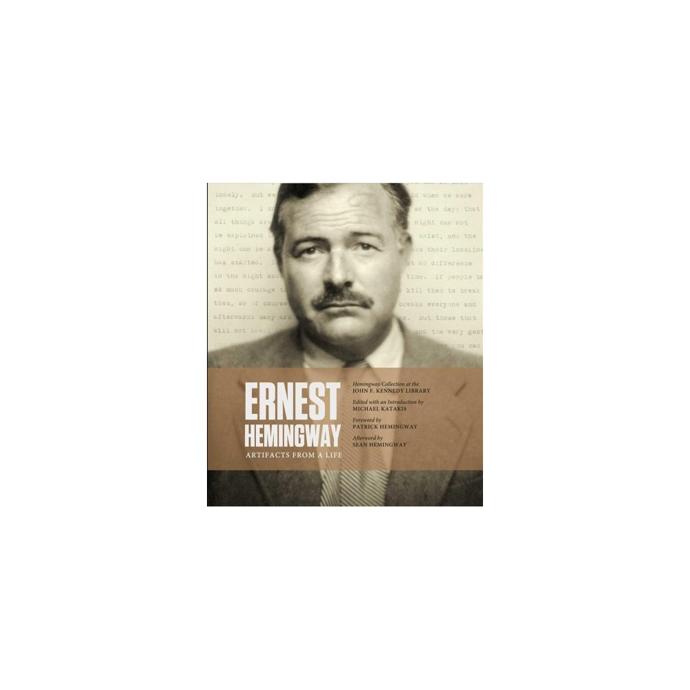 Ernest Hemingway : Artifacts from a Life - (Hardcover)