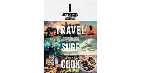 Salt & Silver Latin America : Travel, Surf, Cook (Hardcover) (Johannes Riffelmacher) - image 1 of 1