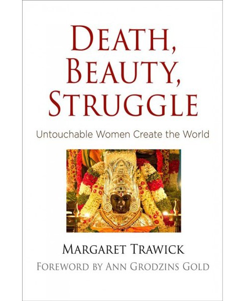 Death, Beauty, Struggle : Untouchable Women Create the World -  by Margaret Trawick (Hardcover) - image 1 of 1