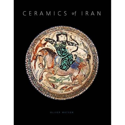 Ceramics of Iran - by  Oliver Watson (Hardcover)