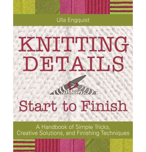Knitting Details Start to Finish : A Handbook of Simple Tricks, Creative Solutions, and Finishing - image 1 of 1
