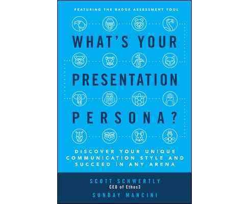 What's Your Presentation Persona? : Discover Your Unique Communication Style and Succeed in Any Arena - image 1 of 1