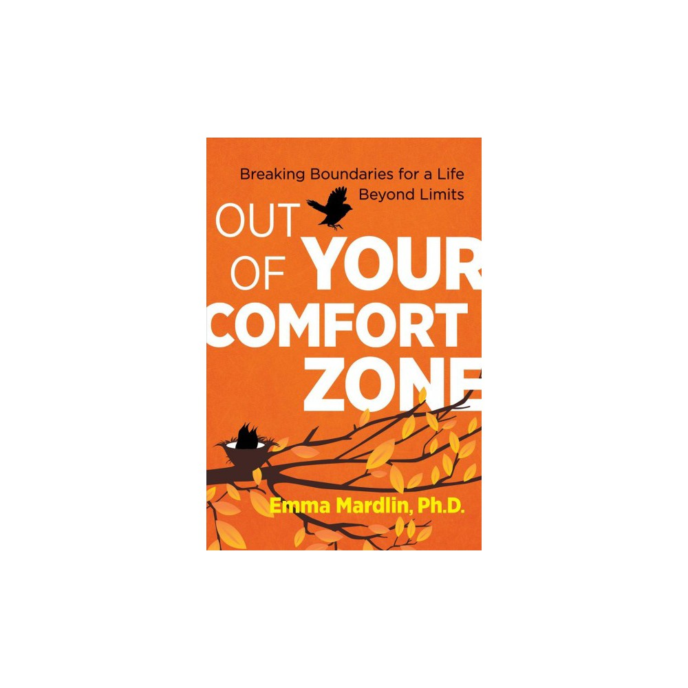 Out of Your Comfort Zone : Breaking Boundaries for a Life Beyond Limits - (Paperback)